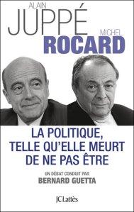 Juppé Rocard Guetta - La politique telle qu'elle meurt de ne pas être